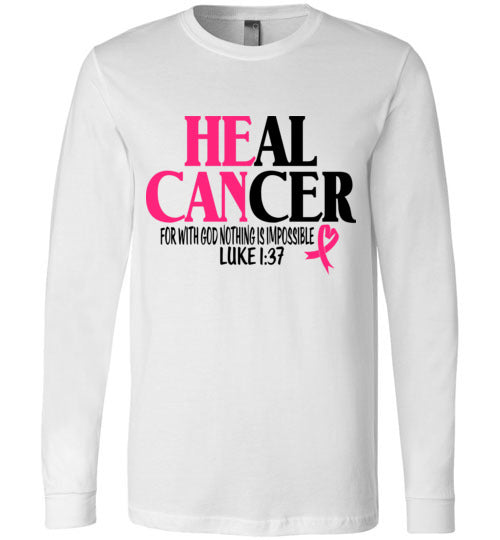 He Can Heal Cancer Long Sleeved