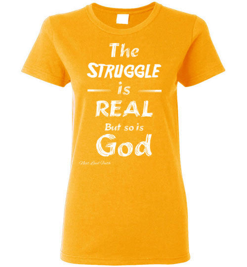 The Struggle is real ladies tee