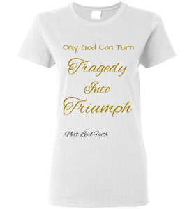 Tragedy Into Triumph Ladies Tee