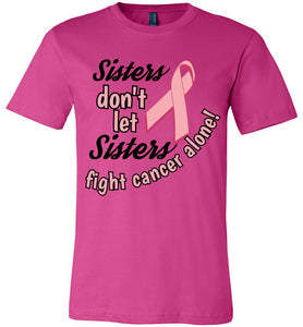 """Sisters don't let Sisters fight alone"" tee"