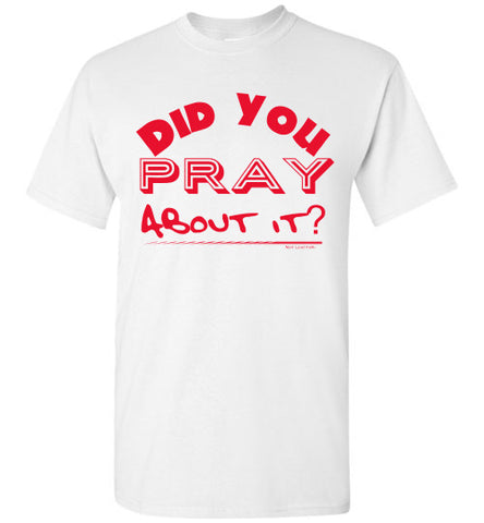 Did You Pray About it Tee