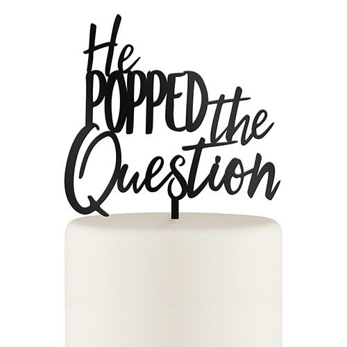 He Popped the Question Acrylic Cake Topper