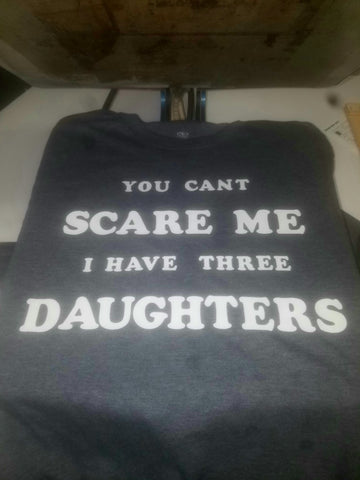 ONLY $15 black tshirt You can't scare me I have 3 daughters!