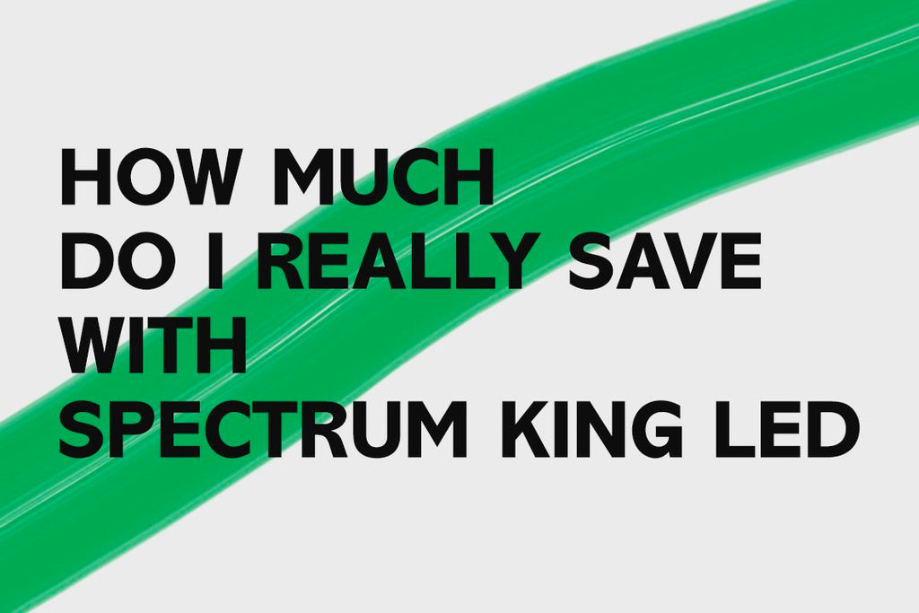 SEE HOW MUCH MONEY YOU SAVE USING SPECTRUM KING LED