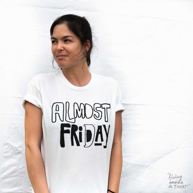 Almost Friday- Unisex T-shirt