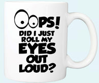 """Oops Did I Just Roll My Eyes Out Loud"" Mug"