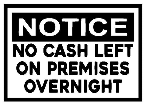 No Cash left on Premises Overnight Sticker