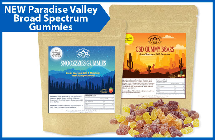 INTRODUCING OUR NEW Paradise Valley CBD Broad Spectrum Infused Gummies