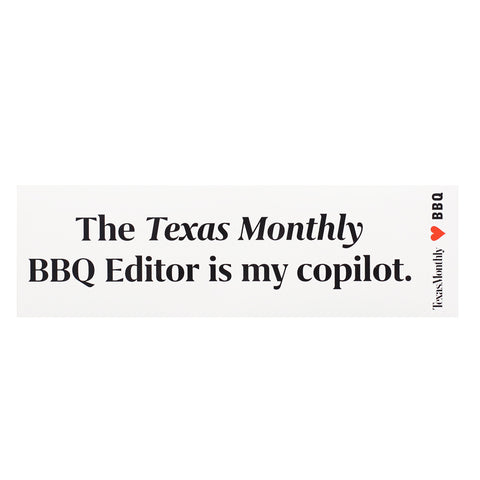 The Texas Monthly BBQ Editor is my copilot – Bumper Sticker