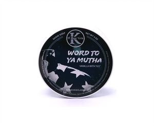 K Shave Worx - Word to Ya Mutha - Shave Soap 4oz