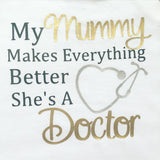 Baby Grow - My Mummy Makes Everything Better She's A Doctor