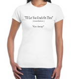 Women's T-Shirt - So British | I'll Let You Crack On Then (translation.) Go Away