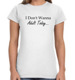 Women's T-Shirt - I Don't Wanna Adult Today