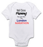 Baby Grow -  Well Done Mummy! You Just Ran The (your choice of Marathon/Running Event)