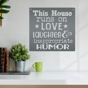 This Home Runs On Love Laughter & Inappropriate Humor Metal Sign - Speed Fabrication