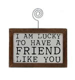 I'm Lucky To Have A Friend Like You Picture Frame