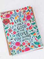 Life is Only as Good as the People you Share it with Card