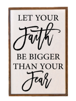 Let Your Faith Be Bigger Than Your Fear Wall Sign