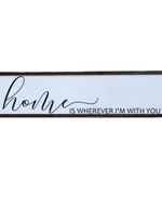 Home is Wherever I'm With You Wooden Sign