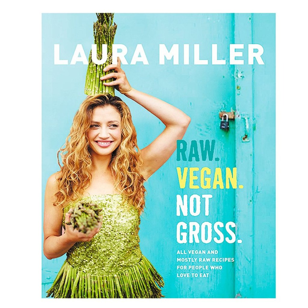 Raw. Vegan. Not Gross. - By Laura Miller