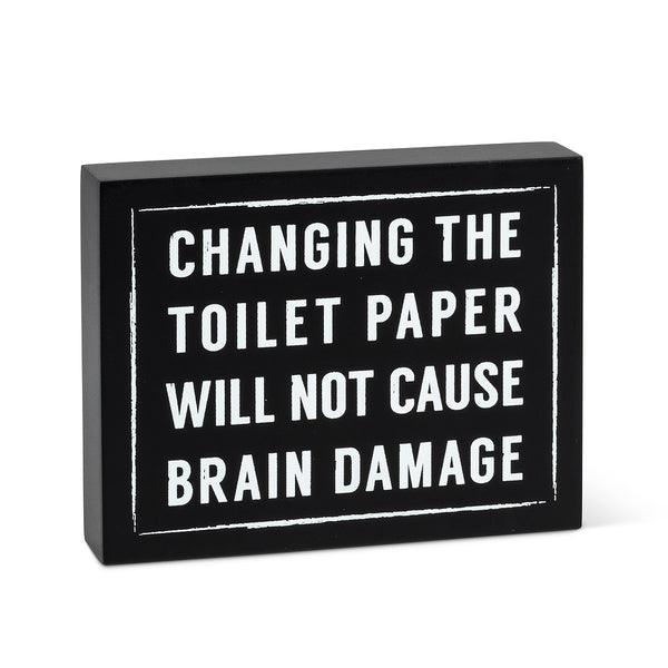 Changing the Toilet Paper Will Not Cause Brain Damage Block Sign - Flamingo Boutique