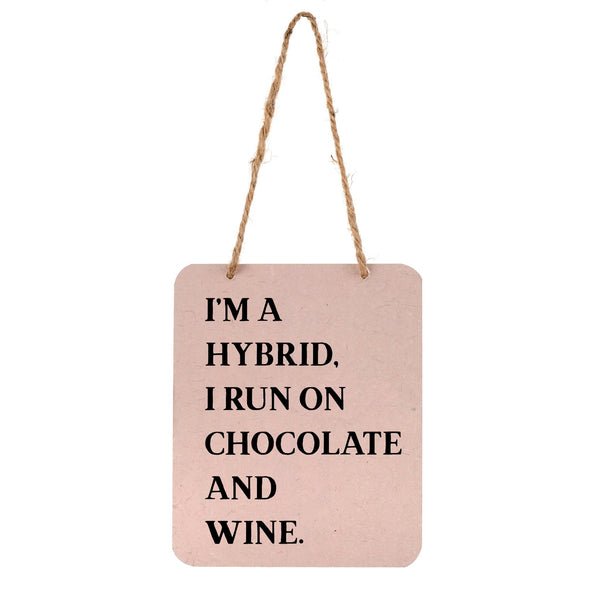 I'm A Hybrid, I Run On Chocolate & Wine Sign - Flamingo Boutique