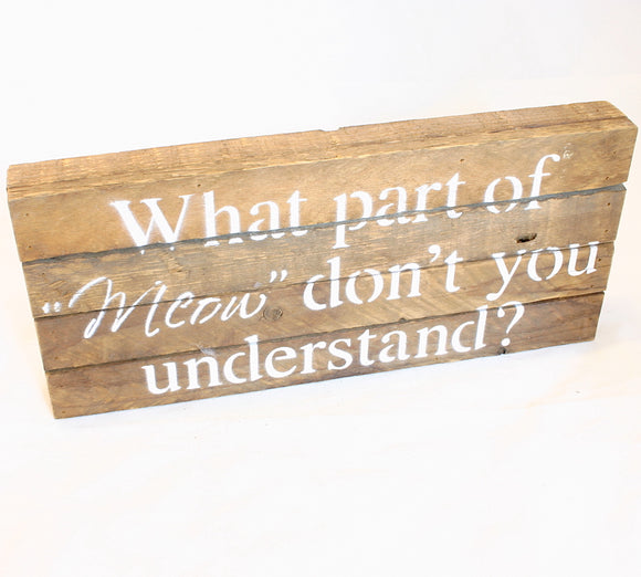 What Part Of 'Meow' Sign 6 x 14 Reclaimed Wooden Sign - Flamingo Boutique