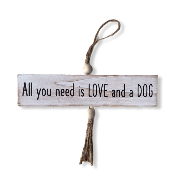 'All You Need Is Love And A Dog' Hanging Sign - Flamingo Boutique