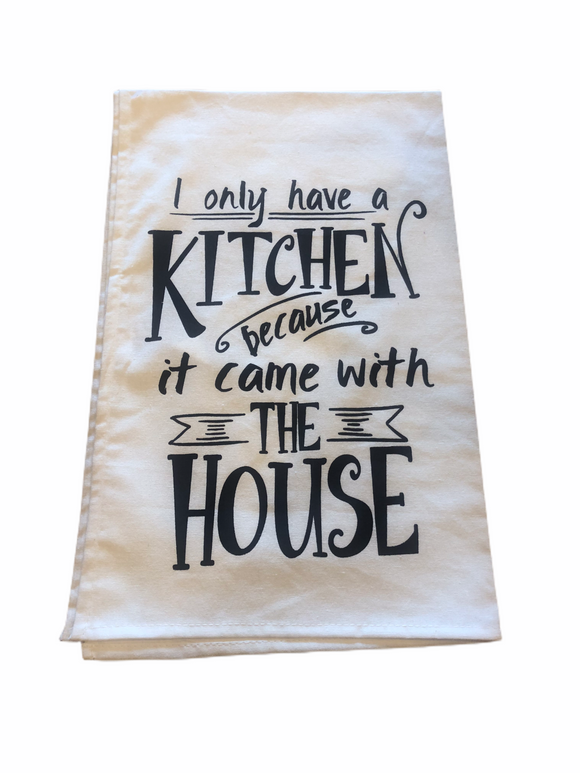 I Only Have A Kitchen... Tea Towel