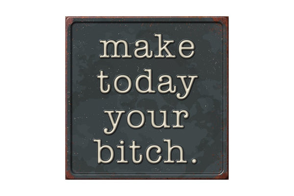 Make Today Your Bitch Metal Sign - Flamingo Boutique