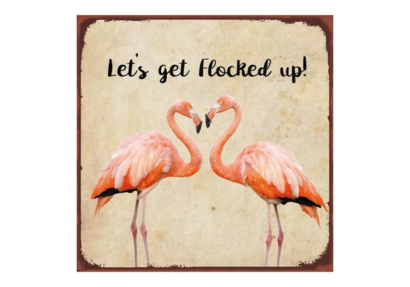 Let's Get Flocked Up Metal Sign