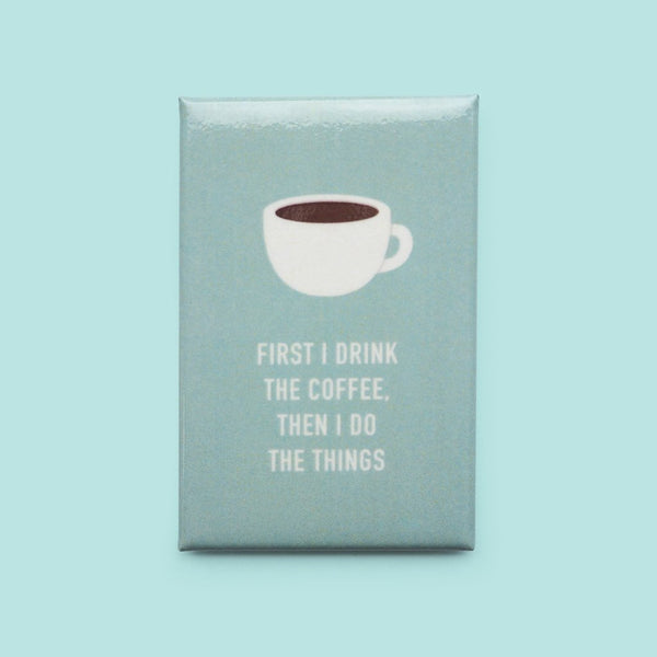 First I Drink Coffee - Magnet