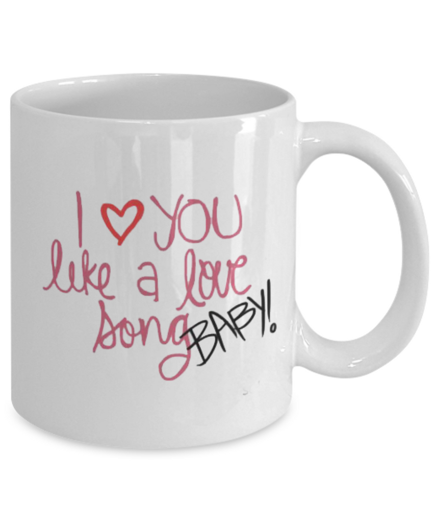 I Love You Like A Love Song Baby 11oz Mug