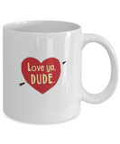 Love Ya Dude 11 oz Mug