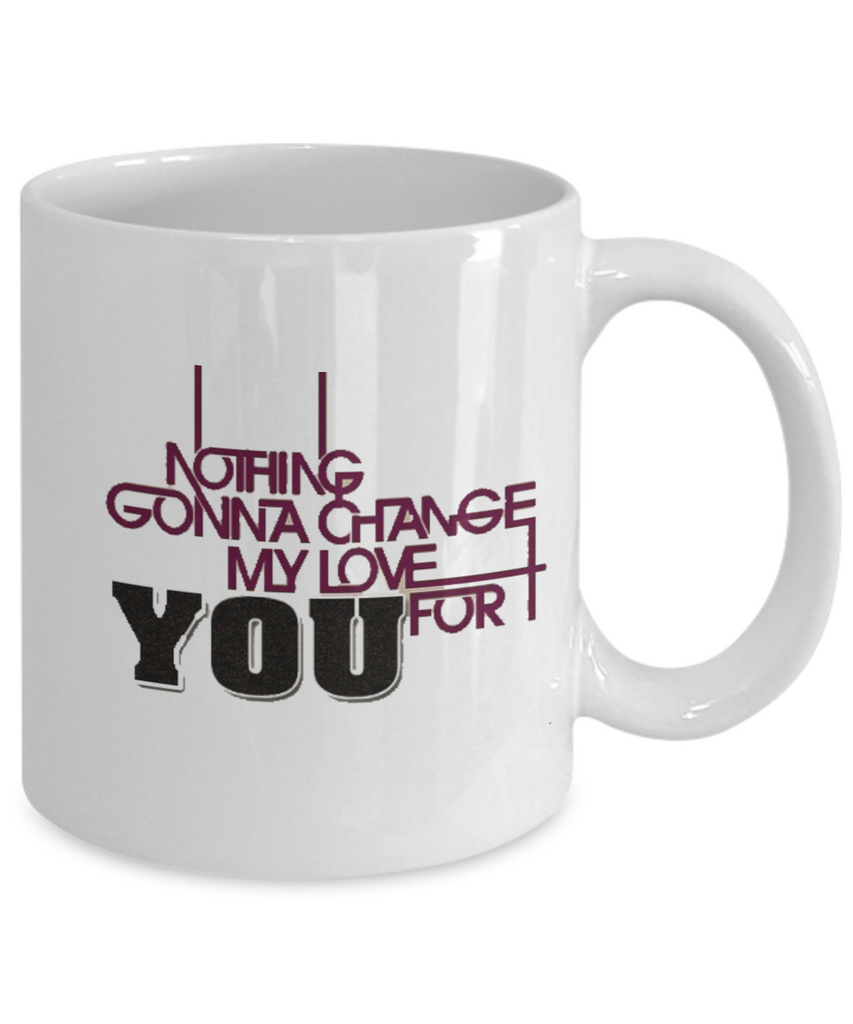 Nothing Gonna Change My Love For You 11oz Mug