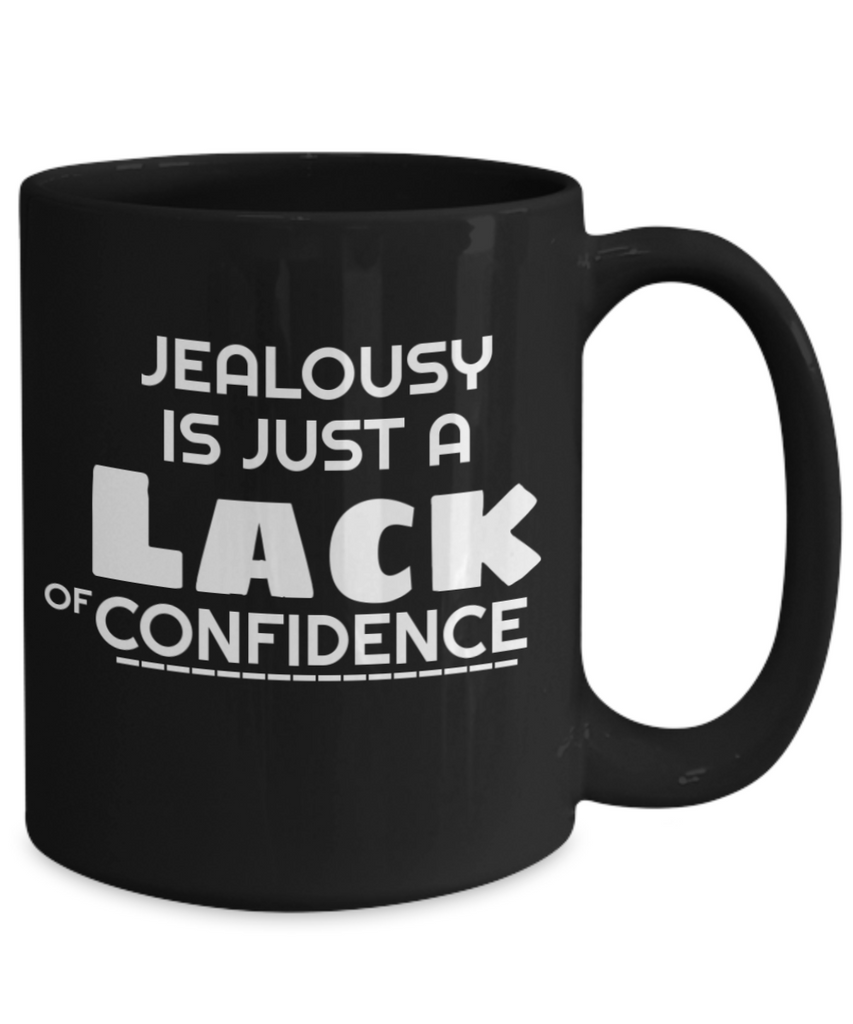 Jealousy Is Just A Lack Of Confidence 1 and 15 oz Black Novelty Coffee Mugs - Perfect Gift For Girlfriend, Boyfriend, Loved Ones, Relatives, Friends - Ceramic Coffee Cup With Sayings Printed On Both Sides - With Sayings About Love - Quotes Themed