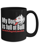 My Dog Is Full Of Bull 11 and 15 oz Black Novelty Coffee Mugs - Perfect Gift for Dog Lovers - Ceramic Coffee Cup With Sayings Printed On Both Sides - Dog Themed