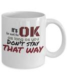 It's OK Not To Be OK As Long 11 and 15 oz White Novelty Coffee Mugs - Perfect Gift For Girlfriend, Boyfriend, Loved Ones, Relatives, Friends - Ceramic Coffee Cup With Sayings Printed On Both Sides - With Sayings About Love - Quotes Themed