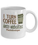 I Turn Coffee Into Websites 11oz Mug
