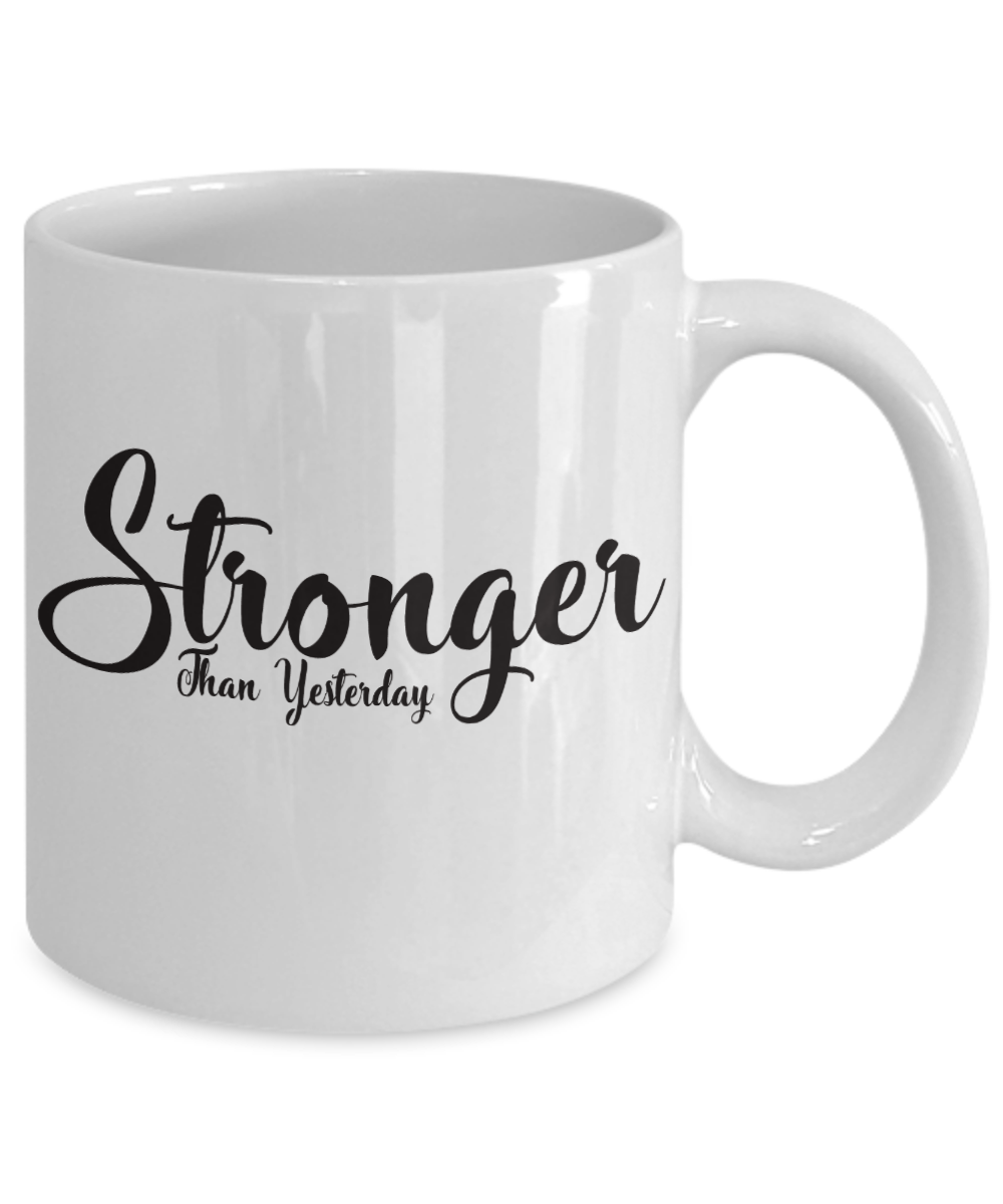 Stronger Than Yesterday 11 oz Mug
