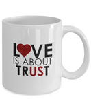 Love Is About Trust 11oz Mug