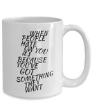 You've Got Something They Want 11 and 15 oz White Novelty Coffee Mugs - Perfect Gift For Girlfriend, Boyfriend, Loved Ones, Relatives, Friends - Ceramic Coffee Cup With Sayings Printed On Both Sides - With Sayings About Love - Quotes Themed
