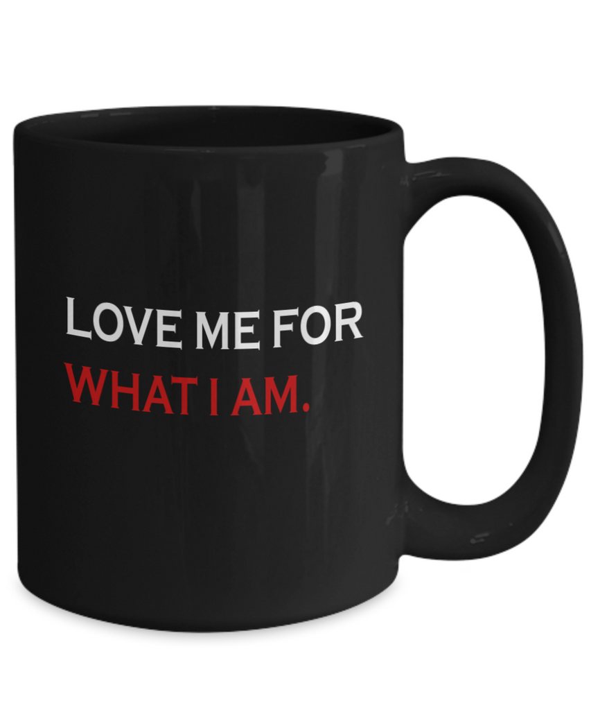 Love Me For What I Am 11 & 15 oz Mug
