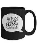 My Pugs Makes Me Happy 11 and 15 oz Black Novelty Coffee Mugs - Perfect Gift for Dog Lovers - Ceramic Coffee Cup With Sayings Printed On Both Sides - Dog Themed