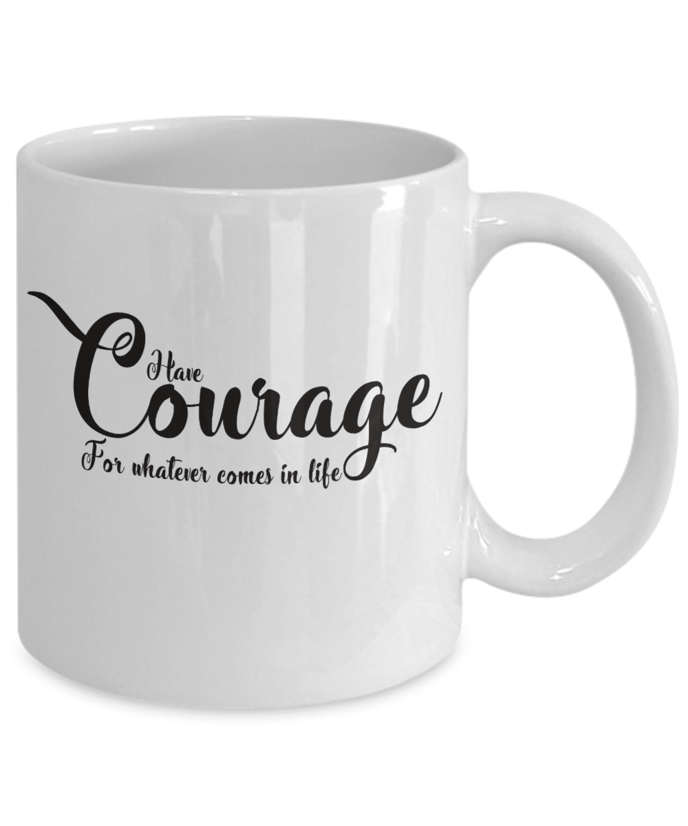 Have Courage 11 oz Mug