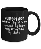 Rumors Are Carried By Haters Spread By Fools and Accepted by Idiots 11 and 15 oz Black Novelty Coffee Mugs Sarcasm - Ceramic Coffee Cup With Sarcastic Sayings About Hate - Funny Perfect Gift For Work,Office,Coworker or Friend.