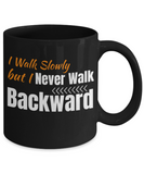 I Walk Slowly But I Never Walk Backward 11 and 15 oz Black Novelty Coffee Mugs - Perfect Gift For Girlfriend, Boyfriend, Loved Ones, Relatives, Friends - Ceramic Coffee Cup With Sayings Printed On Both Sides - With Sayings About Love - Quotes Themed