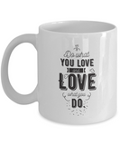 Do What You Love And Love What You Do 11oz Mug