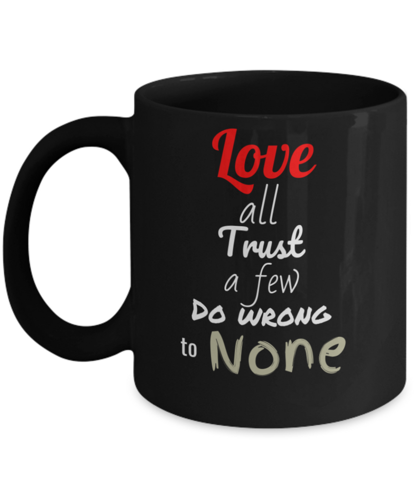 Love All Trust A Few Do Wrong To None 11 and 15 oz Black Novelty Coffee Mugs - Perfect Gift For Girlfriend, Boyfriend, Loved Ones, Relatives, Friends - Ceramic Coffee Cup With Sayings Printed On Both Sides - With Sayings About Love - Quotes Themed