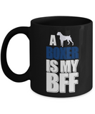 A Boxer Is My BFF 11 and 15 oz Black Novelty Coffee Mugs - Perfect Gift for Dog Lovers - Ceramic Coffee Cup With Sayings Printed On Both Sides - Dog Themed